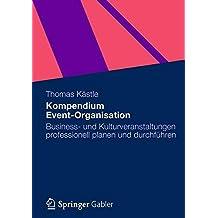 Kompendium Event-Organisation: Business- und Kulturveranstaltungen professionell planen und durchführen