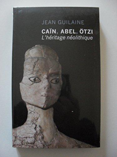 Caïn, Abel, Otzi L'héritage néolithique