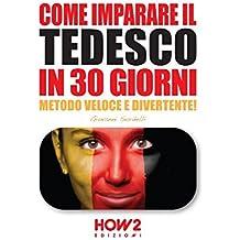 COME IMPARARE IL TEDESCO IN 30 GIORNI: Metodo Veloce e Divertente! (HOW2 Edizioni, Band 79)