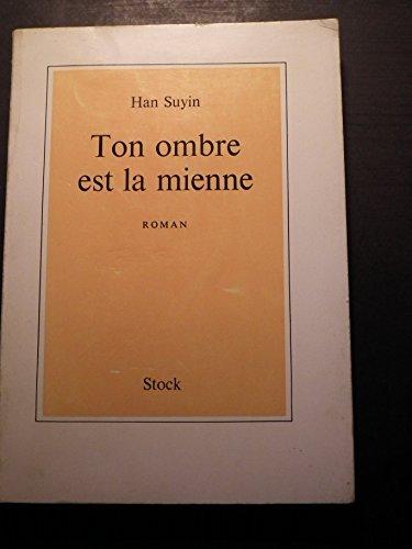 Han Suyin. Ton ombre est la mienne (Cast but one shadow), roman traduit de l'anglais par Jean-Luc Salvador par Han Suyin