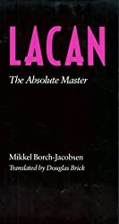 Lacan: The Absolute Master by Mikkel Borch-Jacobsen (1991-02-02)