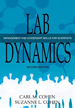 Lab Dynamics: Management and Leadership Skills for Scientists (English Edition) von [Cohen, Carl M., Cohen, Suzanne L.]