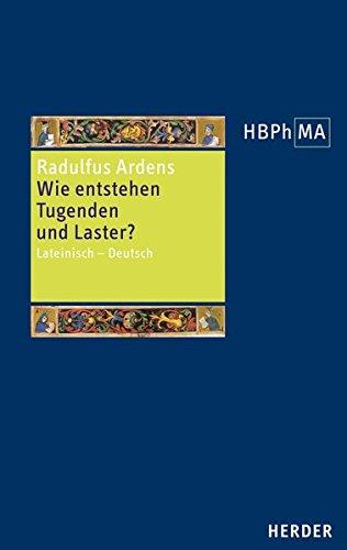 Wie entstehen Tugenden und Laster?: Lateinisch – Deutsch. Herausgegeben, übersetzt und eingeleitet von Stephan Ernst (Herders Bibliothek der Philosophie des Mittelalters 3. Serie)