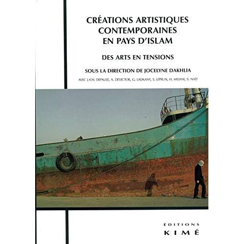 Créations Artistiques Contemporaines en Pays d'Islam: Des Arts en Tensions