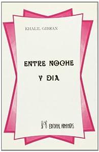 Entre noche y día par Kahlil Gibran