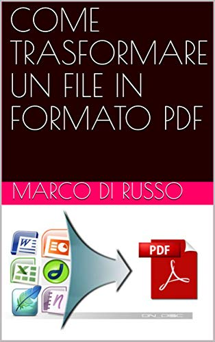 COME TRASFORMARE UN FILE IN FORMATO PDF (Italian Edition) eBook ...