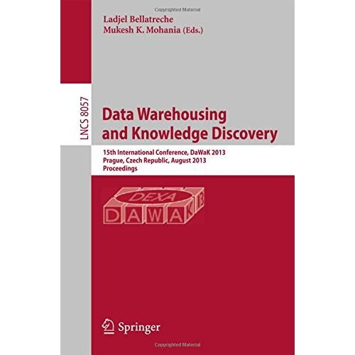 Data Warehousing and Knowledge Discovery: 15th International Conference, DaWaK 2013, Prague, Czech Republic, August 26-29, 2013, Proceedings (Lecture Notes in Computer Science) (2013-07-17)