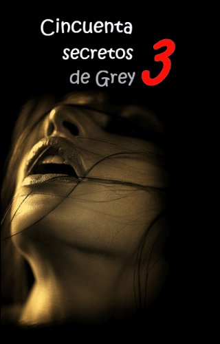 CINCUENTA SECRETOS DE GREY 3 por Dr. John Paul Baron-Carter