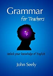 Grammar for Teachers: Unlock your knowledge of English