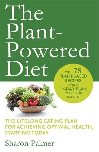 The Plant-Powered Diet: The lifelong eating plan for achieving optimal health, starting today
