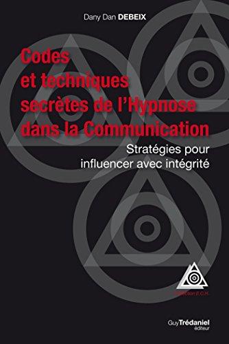 Codes et techniques secrètes de l'Hypnose dans la Communication : Stratégies pour influencer avec intégrité (Santé / Bien-êtreMédecines naturelles)