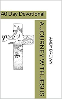 A Journey with Jesus: 40 Day Devotional by [Brown, Andy]