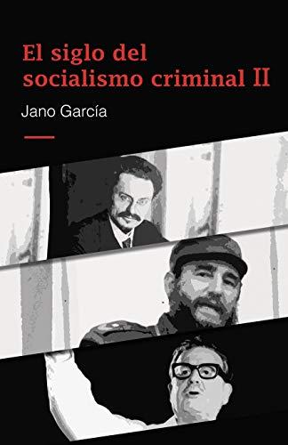 El siglo del socialismo criminal II: Segunda parte por Jano García
