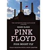 [(Pigs Might Fly: The Inside Story of Pink Floyd)] [ By (author) Mark Blake ] [March, 2013]