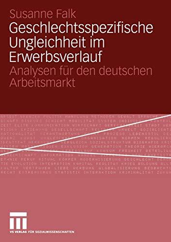 Geschlechtsspezifische Ungleichheit im Erwerbsverlauf: Analysen für den deutschen Arbeitsmarkt