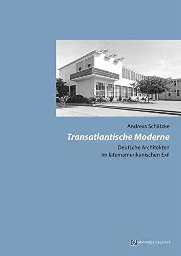 Transatlantische Moderne: Deutsche Architekten im lateinamerikanischen Exil (MV-Wissenschaft)