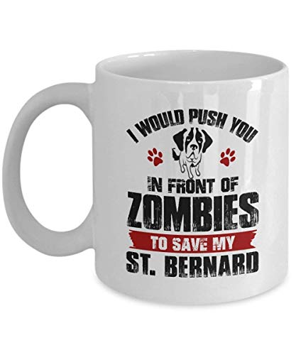 St. Bernard Coffee Mug - I Would Push You In Front of Zombies Ceramic Mugs - Birthday Gag Gifts for St. Bernard Lover Gift Mug Tea Cup White Ceramic 11 Ounce c3513
