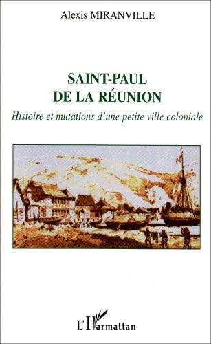 Saint-Paul de la Réunion. Histoire et mutations d'une petite ville coloniale