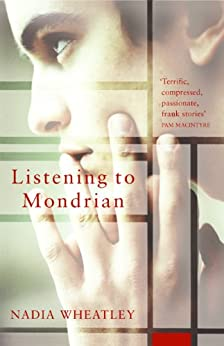 Listening to Mondrian: And Other Stories by [Wheatley, Nadia]