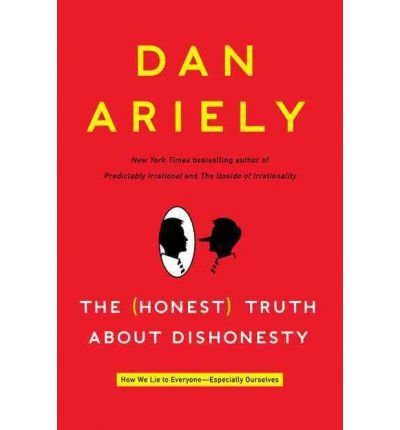 [( The (Honest) Truth about Dishonesty: How We Lie to Everyone-Especially Ourselves By Ariely, Dan ( Author ) Hardcover Jun - 2012)] Hardcover