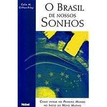 O Brasil de Nossos Sonhos: Como Entrar No Primeiro Mundo No Inicio Do Novo Milenio
