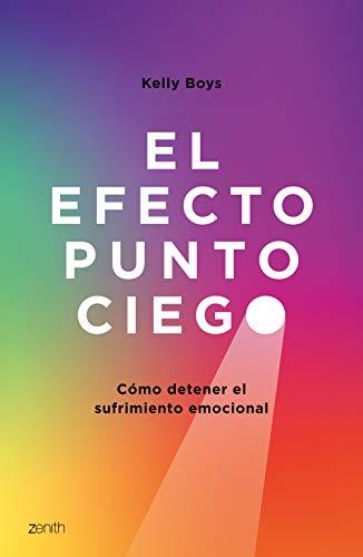 El efecto punto ciego: Cómo detener el sufrimiento emocional eBook ...