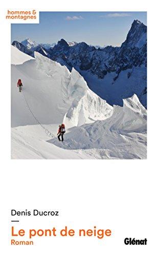 Le pont de neige : Roman (Hommes et montagnes) par Denis Ducroz
