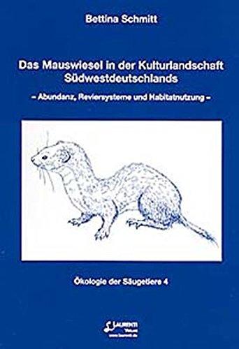 Das Mauswiesel in der Kulturlandschaft Südwestdeutschands: Abundanz, Reviersysteme und Habitatnutzung (Ökologie der Säugetiere)