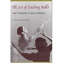 The Art of Teaching Ballet: Ten Twentieth-century Masters (Paperback) - Common
