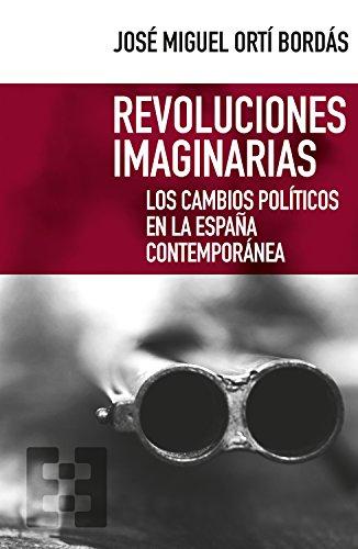Revoluciones imaginarias: Los cambios políticos en la España contemporánea (Nuevo Ensayo nº 34) por José Miguel Ortí Bordás
