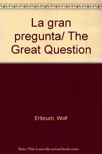 La gran pregunta/ The Great Question