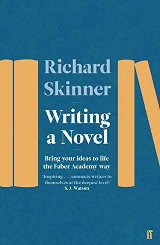 Writing a Novel: Bring Your Ideas To Life The Faber Academy Way por Richard Skinner