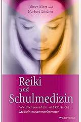 Reiki und Schulmedizin: Wie Energiemedizin und Klassische Medizin zusammenkommen Taschenbuch