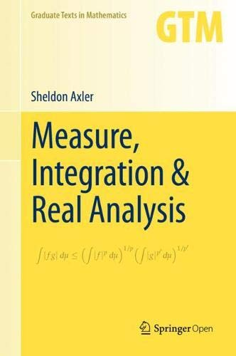 Measure, Integration & Real Analysis (Graduate Texts in Mathematics)