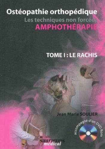 Ostéopathie orthopédique : Les techniques non forcées, amphothérapie, Tome 1, Le Rachis (1Cédérom) par Jean-Marie Soulier