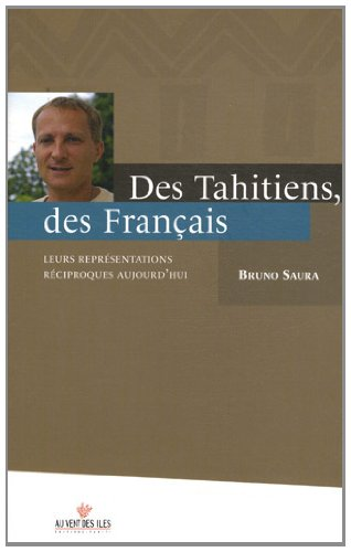 Des Tahitiens, des Français : Leurs représentations réciproques aujourd'hui