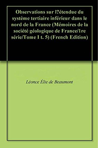 Observations sur l'étendue du système tertiaire inférieur dans le nord de la France (Mémoires de la société géologique de France/1re série/Tome I t. 5) par Léonce Élie de Beaumont
