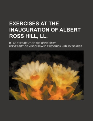 Exercises at the inauguration of Albert Ross Hill, LL.; D., as president of the University