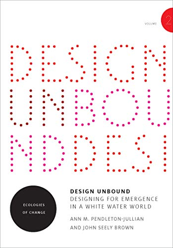 Design Unbound – Designing for Emergence in a Whi – Ecologies of Change (Infrastructures)