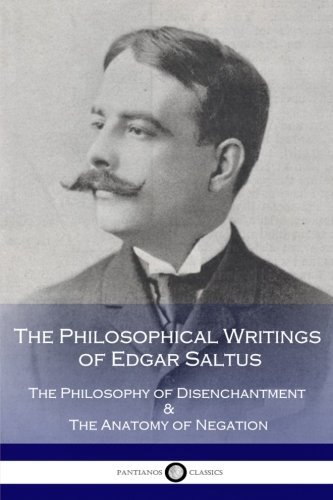 The Philosophical Writings of Edgar Saltus: The Philosophy of Disenchantment & The Anatomy of Negation por Edgar Saltus
