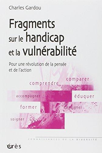 Fragments sur le handicap et la vulnérabilité : Pour une révolution de la pensée et de l'action par Charles Gardou