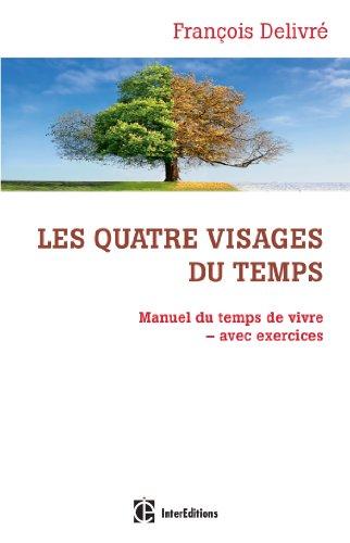 Les quatre visages du temps - Manuel du temps de vivre avec exercices par François Delivré