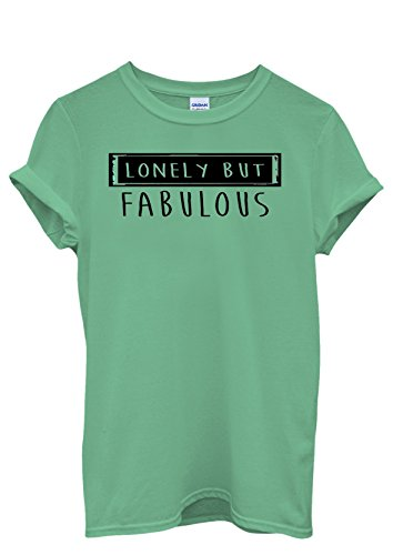 Lonely But Fabulous Sexy Girl Men Women Damen Herren Unisex Top T Shirt Grün