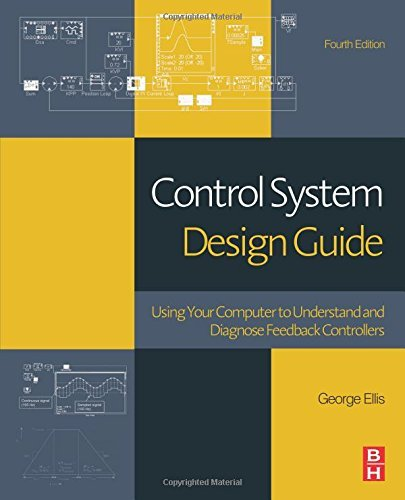 Control System Design Guide, Fourth Edition: Using Your Computer to Understand and Diagnose Feedback Controllers by George Ellis (2016-09-02)