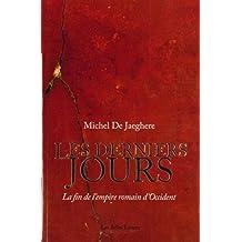 Les Derniers Jours. La Fin de L'Empire Romain D'Occident (Romans, Essais, Poesie, Documents)