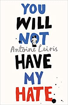 You Will Not Have My Hate by [Leiris, Antoine]