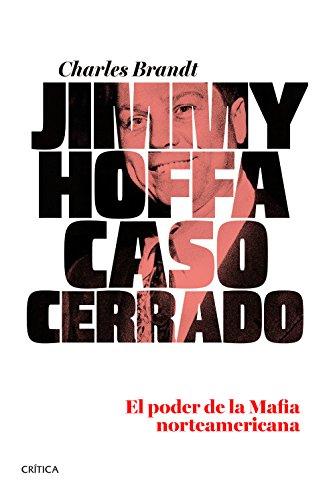 Jimmy Hoffa. Caso cerrado: El poder de la Mafia norteamericana por Charles Brandt
