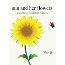 Sun and her Flowers: Coloring Book For Adults Featuring Beautiful and Creative Floral Designs For Stress Relieve and Sweet Relaxation