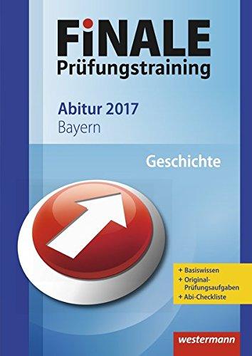 FiNALE Prüfungstraining Abitur Bayern: Geschichte 2017