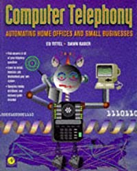 [(Computer Telephony : Automating Home Offices and Small Business)] [By (author) Ed Tittel ] published on (April, 1996)
